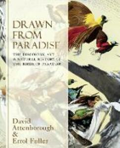 Drawn From Paradise: The Discovery, Art and Natural History of the Birds of Paradise - David Attenborough,Errol Fuller - cover