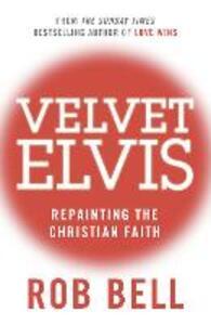 Velvet Elvis: Repainting the Christian Faith - Rob Bell - cover