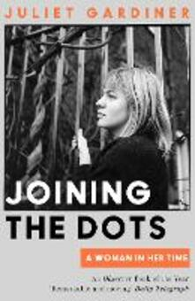 Joining the Dots: A Woman in Her Time - Juliet Gardiner - cover