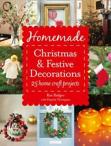 Homemade Christmas and Festive Decorations: 25 Home Craft Projects - Ros Badger,Elspeth Thompson - cover