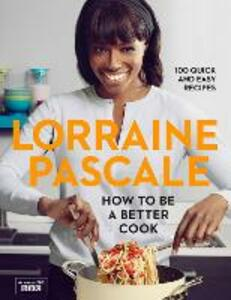 How to Be a Better Cook - Lorraine Pascale - cover