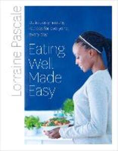 Foto Cover di Eating Well Made Easy, Ebook inglese di Lorraine Pascale, edito da HarperCollins Publishers