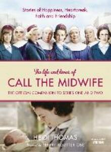 The Life and Times of Call the Midwife: The Official Companion to Series One and Two - Heidi Thomas - cover
