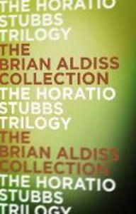 Foto Cover di The Horatio Stubbs Trilogy, Ebook inglese di Brian Aldiss, edito da HarperCollins Publishers