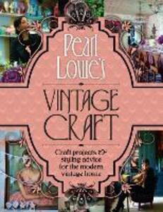 Pearl Lowe's Vintage Craft: 50 Craft Projects and Home Styling Advice - Pearl Lowe - cover