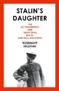 Stalin's Daughter: The Extraordinary and Tumultuous Life of Svetlana Alliluyeva - Rosemary Sullivan - cover