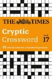 The Times Cryptic Crossword Book 17: 80 World-Famous Crossword Puzzles - Richard Browne - cover