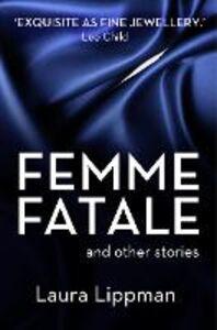 Foto Cover di Femme Fatale and other stories, Ebook inglese di Laura Lippman, edito da HarperCollins Publishers