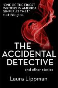 Foto Cover di The Accidental Detective and other stories, Ebook inglese di Laura Lippman, edito da HarperCollins Publishers