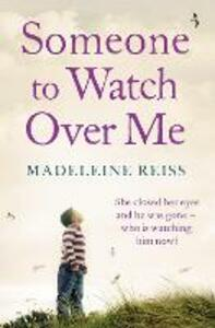 Someone to Watch Over Me: A Gripping Psychological Thriller - Madeleine Reiss - cover