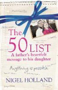 Foto Cover di The 50 List – a Father's Heartfelt Message to his Daughter, Ebook inglese di Nigel Holland, edito da HarperCollins Publishers