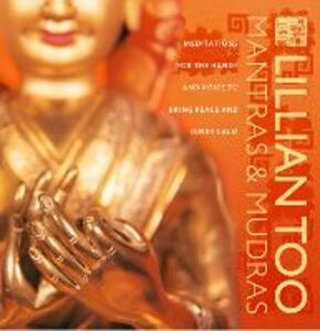 Ebook in inglese Mantras and Mudras: Meditations for the hands and voice to bring peace and inner calm Too, Lillian