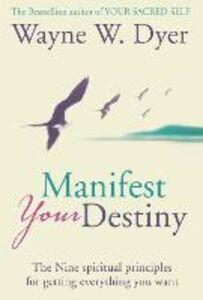 Foto Cover di Manifest Your Destiny, Ebook inglese di Wayne W. Dyer, edito da HarperCollins Publishers