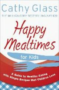 Happy Mealtimes for Kids: A Guide to Making Healthy Meals That Children Love - Cathy Glass - cover
