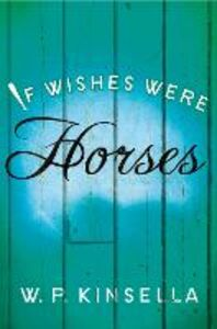 Ebook in inglese If Wishes Were Horses Kinsella, W. P.