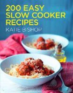 Foto Cover di 200 Easy Slow Cooker Recipes, Ebook inglese di Katie Bishop, edito da HarperCollins Publishers
