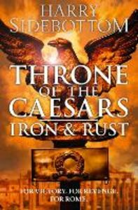 Foto Cover di Iron and Rust (Throne of the Caesars, Book 1), Ebook inglese di Harry Sidebottom, edito da HarperCollins Publishers