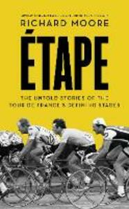 Etape: The Untold Stories of the Tour De France's Defining Stages - Richard Moore - cover