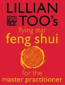 Foto Cover di Lillian Too's Flying Star Feng Shui For the Master Practitioner, Ebook inglese di Lillian Too, edito da HarperCollins Publishers