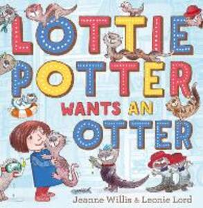 Lottie Potter Wants an Otter - Jeanne Willis - cover