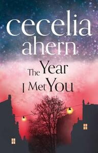 The Year I Met You - Cecelia Ahern - cover