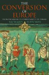 Foto Cover di The Conversion of Europe, Ebook inglese di Richard Fletcher, edito da HarperCollins Publishers