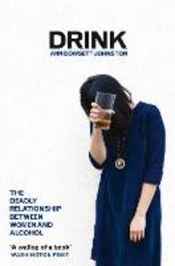 Foto Cover di Drink, Ebook inglese di Ann Dowsett Johnston, edito da HarperCollins Publishers