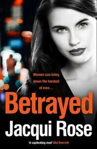 BETRAYED: The Addictive Crime Thriller from the Best Selling Author That Will Have You Gripped in 2018 - Jacqui Rose - cover