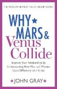 Why Mars and Venus Collide: Improve Your Relationships by Understanding How Men and Women Cope Differently with Stress - John Gray - cover