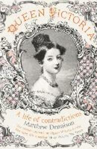 Queen Victoria: A Life of Contradictions - Matthew Dennison - cover