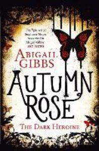 Foto Cover di Autumn Rose (The Dark Heroine, Book 2), Ebook inglese di Abigail Gibbs, edito da HarperCollins Publishers