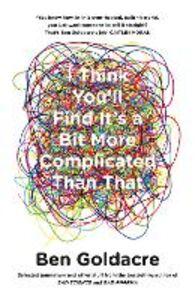 Foto Cover di I Think You'll Find It's a Bit More Complicated Than That, Ebook inglese di Ben Goldacre, edito da HarperCollins Publishers