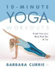 Foto Cover di 10-Minute Yoga Workouts, Ebook inglese di Barbara Currie, edito da HarperCollins Publishers