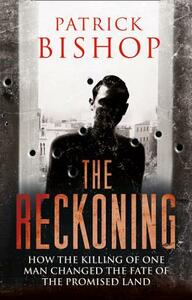 The Reckoning: How the Killing of One Man Changed the Fate of the Promised Land - Patrick Bishop - cover
