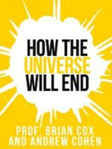 Foto Cover di Prof. Brian Cox's How the Universe Will End (Collins Shorts, Book 1), Ebook inglese di Professor Brian Cox, edito da HarperCollins Publishers