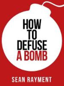 Foto Cover di How to Defuse a Bomb (Collins Shorts, Book 2), Ebook inglese di Sean Rayment, edito da HarperCollins Publishers