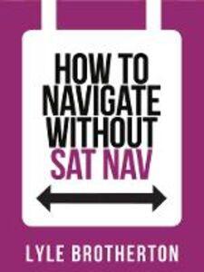 Foto Cover di How to Navigate Without Sat Nav (Collins Shorts, Book 10), Ebook inglese di Lyle Brotherton, edito da HarperCollins Publishers