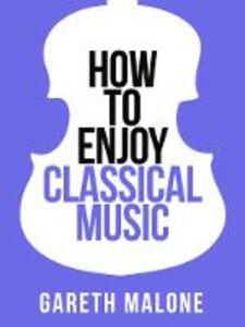 Foto Cover di Gareth Malone's How to Enjoy Classical Music, Ebook inglese di Gareth Malone, edito da HarperCollins Publishers