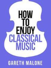 Gareth Malone's How to Enjoy Classical Music