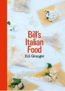 Foto Cover di Bill's Italian Food, Ebook inglese di Bill Granger, edito da HarperCollins Publishers