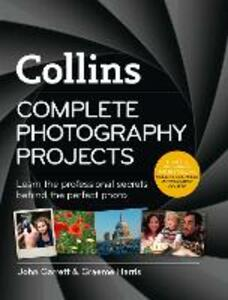 Collins Complete Photography Projects - John Garrett,Graeme Harris - cover