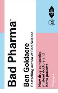Bad Pharma: How Drug Companies Mislead Doctors and Harm Patients - Ben Goldacre - cover