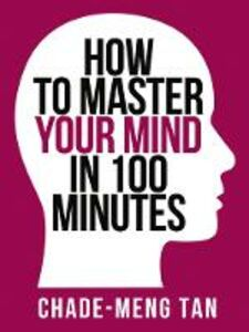 Foto Cover di How to Master Your Mind in 100 Minutes, Ebook inglese di Chade-Meng Tan, edito da HarperCollins Publishers