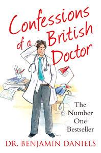Foto Cover di Confessions of a British Doctor (The Confessions Series), Ebook inglese di Benjamin Daniels, edito da HarperCollins Publishers
