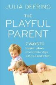 The Playful Parent: 7 Ways to Happier, Calmer, More Creative Days with Your Under-Fives - Julia Deering - cover