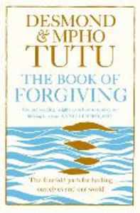 Ebook in inglese Book of Forgiving: The Fourfold Path for Healing Ourselves and Our World Tutu, Archbishop Desmond , Tutu, Rev Mpho