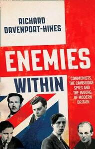 Enemies Within: Communists, the Cambridge Spies and the Making of Modern Britain - Richard Davenport-Hines - cover