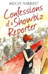Foto Cover di Confessions of a Showbiz Reporter (The Confessions Series), Ebook inglese di Holly Forrest, edito da HarperCollins Publishers