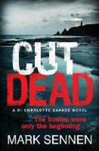 CUT DEAD: A DI Charlotte Savage Novel - Mark Sennen - cover