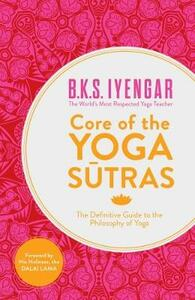 Core of the Yoga Sutras: The Definitive Guide to the Philosophy of Yoga - B. K. S. Iyengar - cover